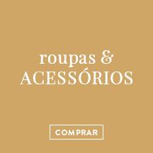 <ROUPAS E ACESSÓRIOS>