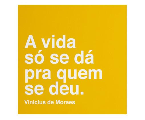 Placa de Madeira Estampada A Vida Só Se Dá Pra Quem Se Deu, Colorido | WestwingNow