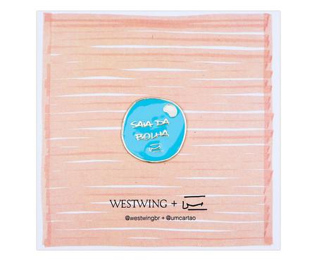 Pin Saia da Bolha | WestwingNow
